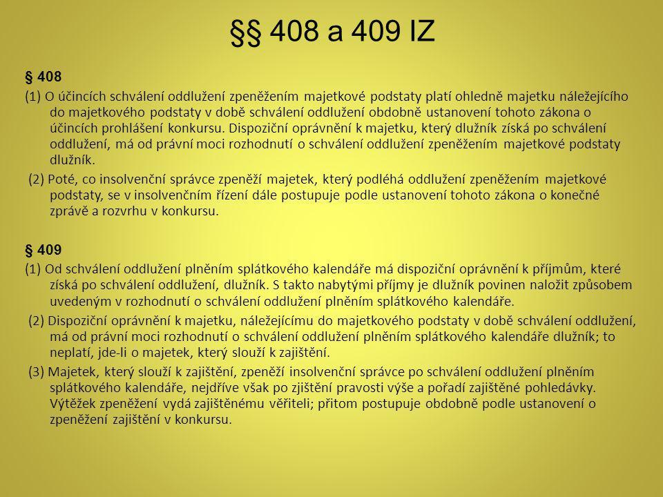 §§ 408 a 409 IZ § 408 (1) O účincích schválení oddlužení zpeněžením majetkové podstaty platí ohledně majetku náležejícího do majetkového podstaty v do