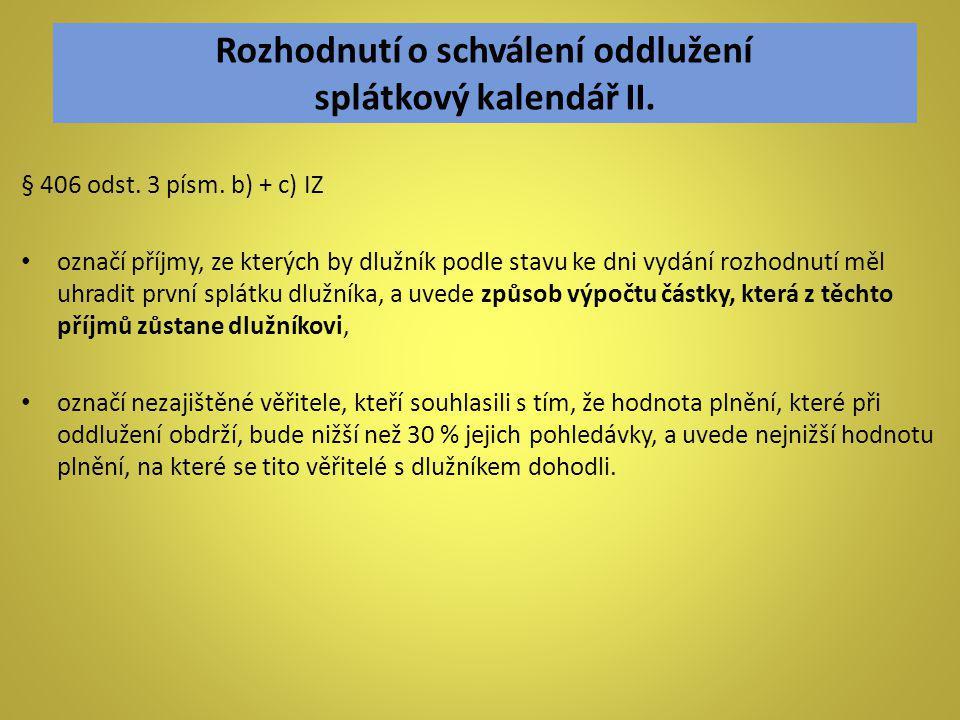 Rozhodnutí o schválení oddlužení splátkový kalendář II. § 406 odst. 3 písm. b) + c) IZ označí příjmy, ze kterých by dlužník podle stavu ke dni vydání