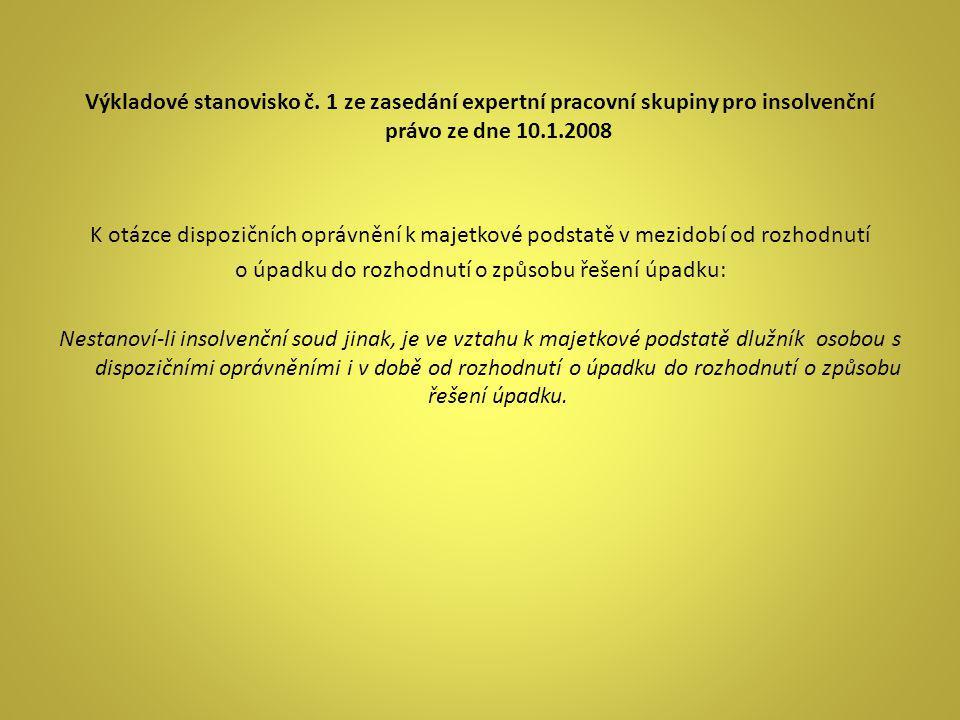 Výkladové stanovisko č. 1 ze zasedání expertní pracovní skupiny pro insolvenční právo ze dne 10.1.2008 K otázce dispozičních oprávnění k majetkové pod