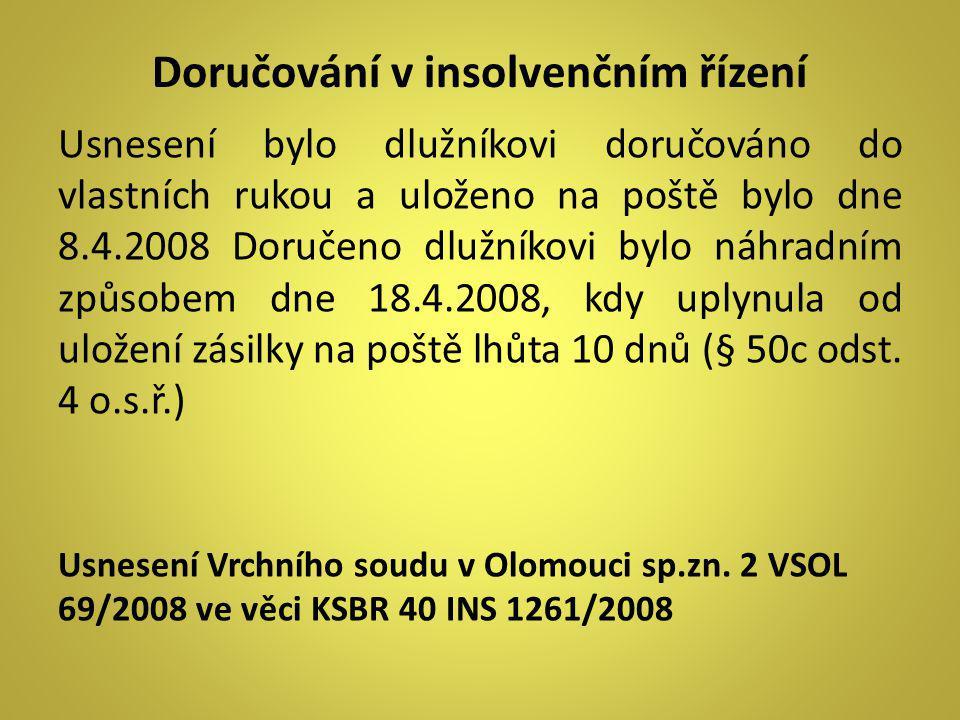 Doručování v insolvenčním řízení Usnesení bylo dlužníkovi doručováno do vlastních rukou a uloženo na poště bylo dne 8.4.2008 Doručeno dlužníkovi bylo