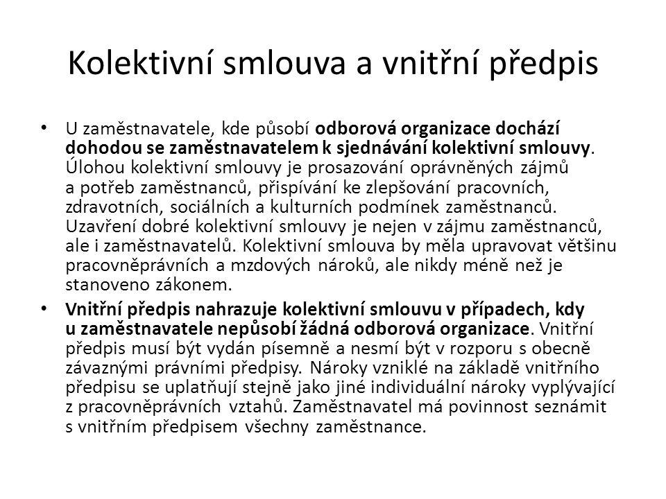 Kolektivní smlouva a vnitřní předpis U zaměstnavatele, kde působí odborová organizace dochází dohodou se zaměstnavatelem k sjednávání kolektivní smlouvy.