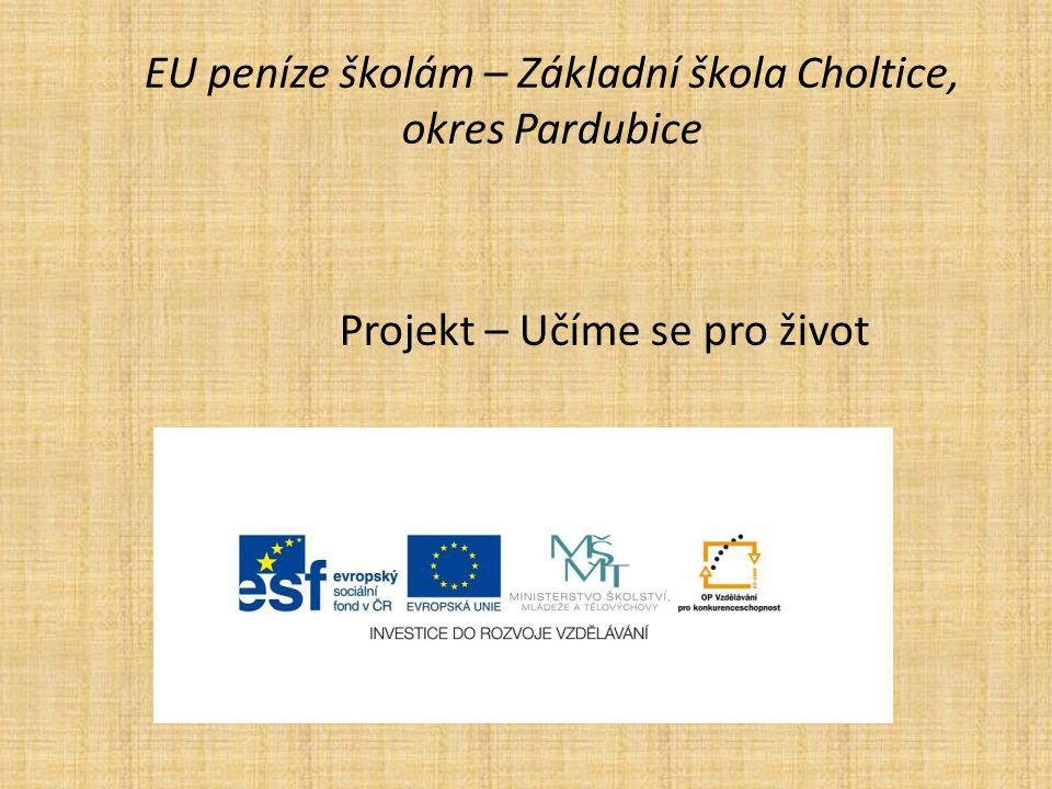EU peníze školám – Základní škola Choltice, okres Pardubice Projekt – Učíme se pro život