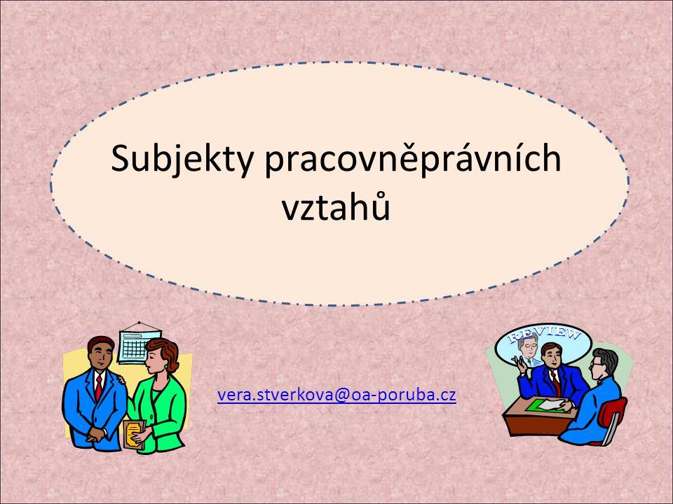 vera.stverkova@oa-poruba.cz Subjekty pracovněprávních vztahů