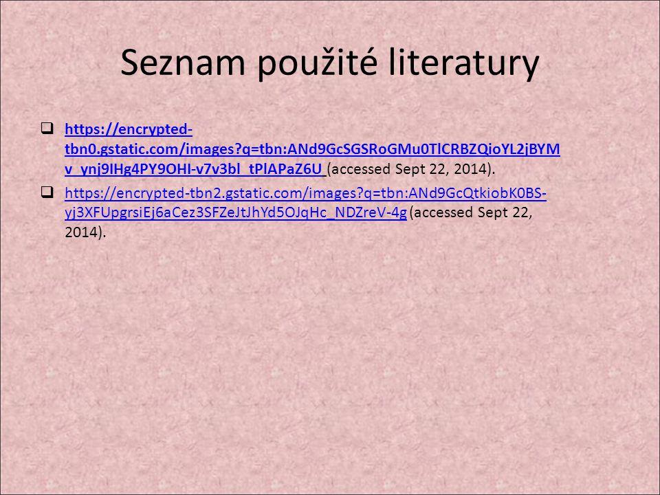 Seznam použité literatury  https://encrypted- tbn0.gstatic.com/images q=tbn:ANd9GcSGSRoGMu0TlCRBZQioYL2jBYM v_ynj9IHg4PY9OHI-v7v3bl_tPlAPaZ6U (accessed Sept 22, 2014).