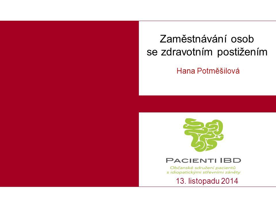 Zaměstnávání osob se zdravotním postižením Hana Potměšilová 13. listopadu 2014