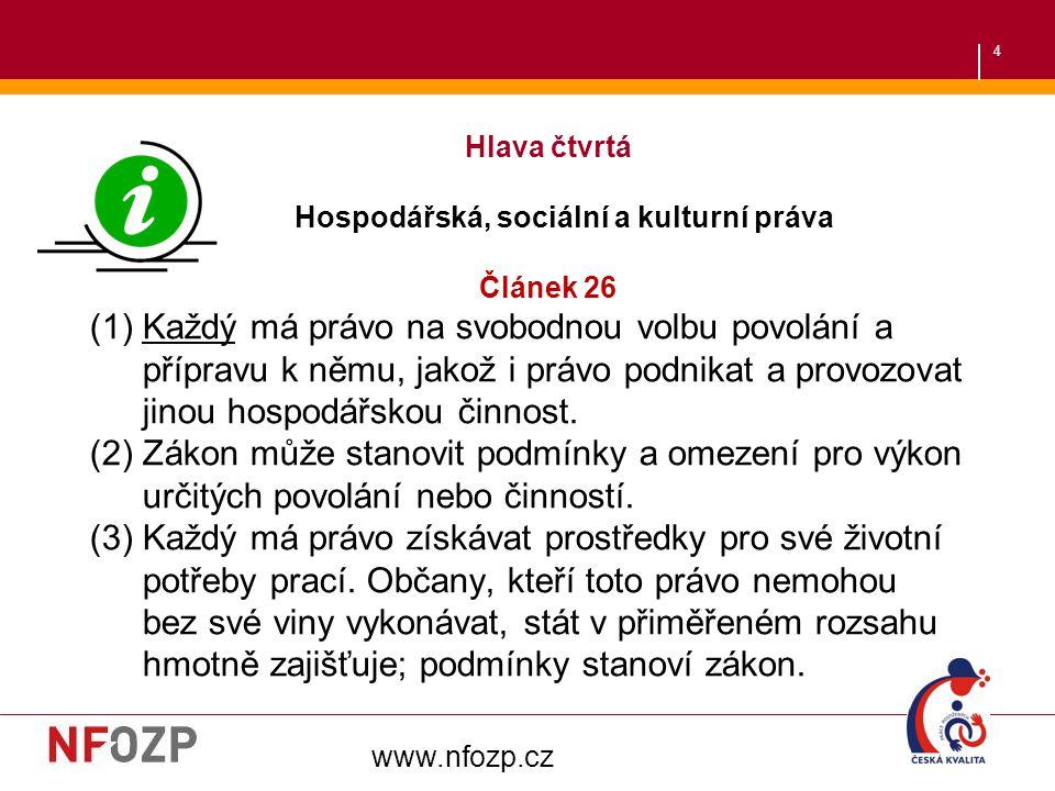 4 Hlava čtvrtá Hospodářská, sociální a kulturní práva Článek 26 (1)Každý má právo na svobodnou volbu povolání a přípravu k němu, jakož i právo podnika