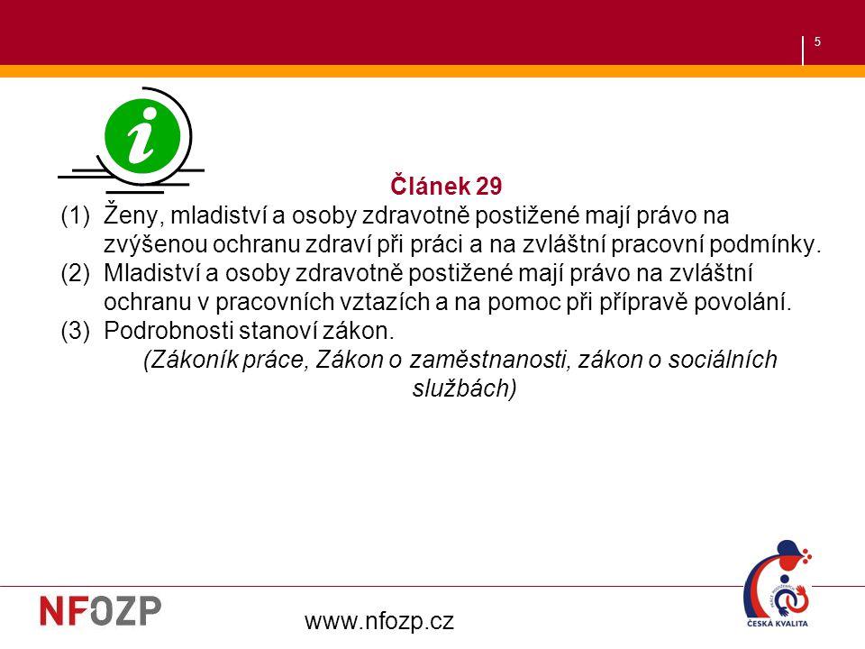 5 Článek 29 (1)Ženy, mladiství a osoby zdravotně postižené mají právo na zvýšenou ochranu zdraví při práci a na zvláštní pracovní podmínky. (2)Mladist
