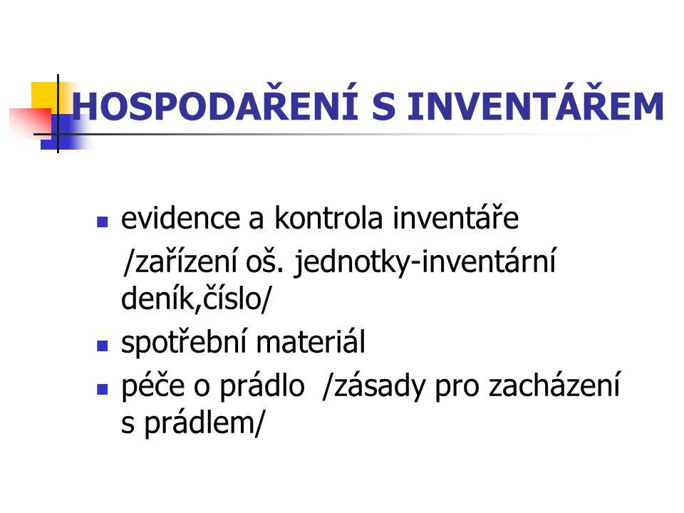 HOSPODAŘENÍ S INVENTÁŘEM evidence a kontrola inventáře /zařízení oš. jednotky-inventární deník,číslo/ spotřební materiál péče o prádlo /zásady pro zac