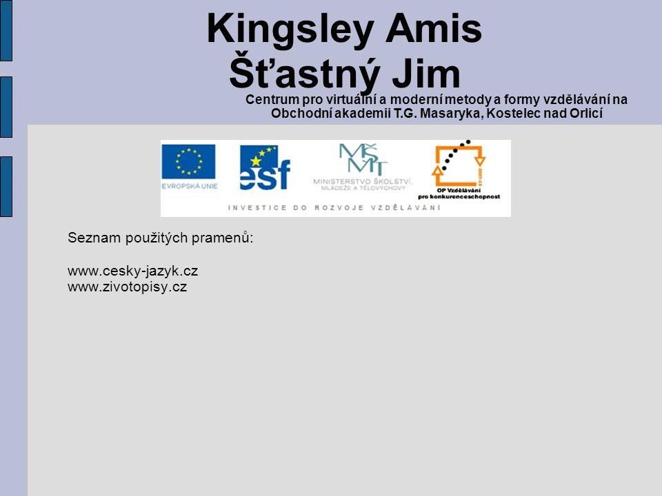 Seznam použitých pramenů: www.cesky-jazyk.cz www.zivotopisy.cz Kingsley Amis Šťastný Jim Centrum pro virtuální a moderní metody a formy vzdělávání na Obchodní akademii T.G.