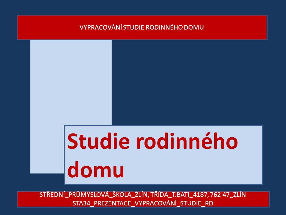 Studie rodinného domu STŘEDNÍ_PRŮMYSLOVÁ_ŠKOLA_ZLÍN, TŘÍDA_T.BATI_4187, 762 47_ZLÍN STA34_PREZENTACE_VYPRACOVÁNÍ_STUDIE_RD VYPRACOVÁNÍ STUDIE RODINNÉH