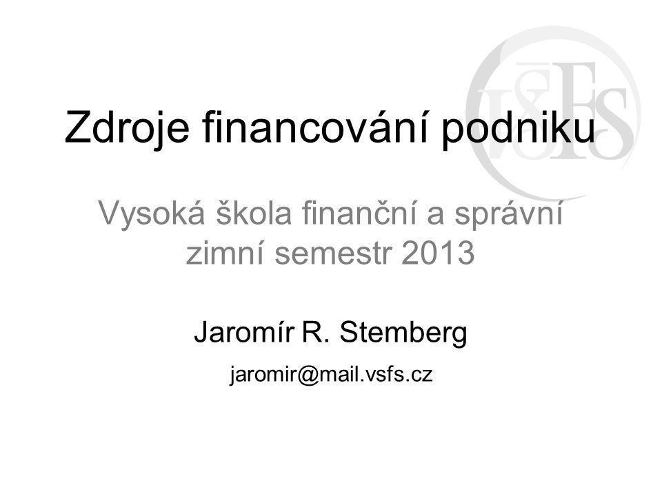 Zdroje financování podniku Vysoká škola finanční a správní zimní semestr 2013 Jaromír R.