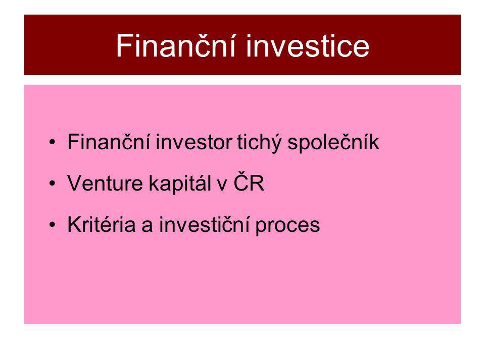 Finanční investice Finanční investor tichý společník Venture kapitál v ČR Kritéria a investiční proces