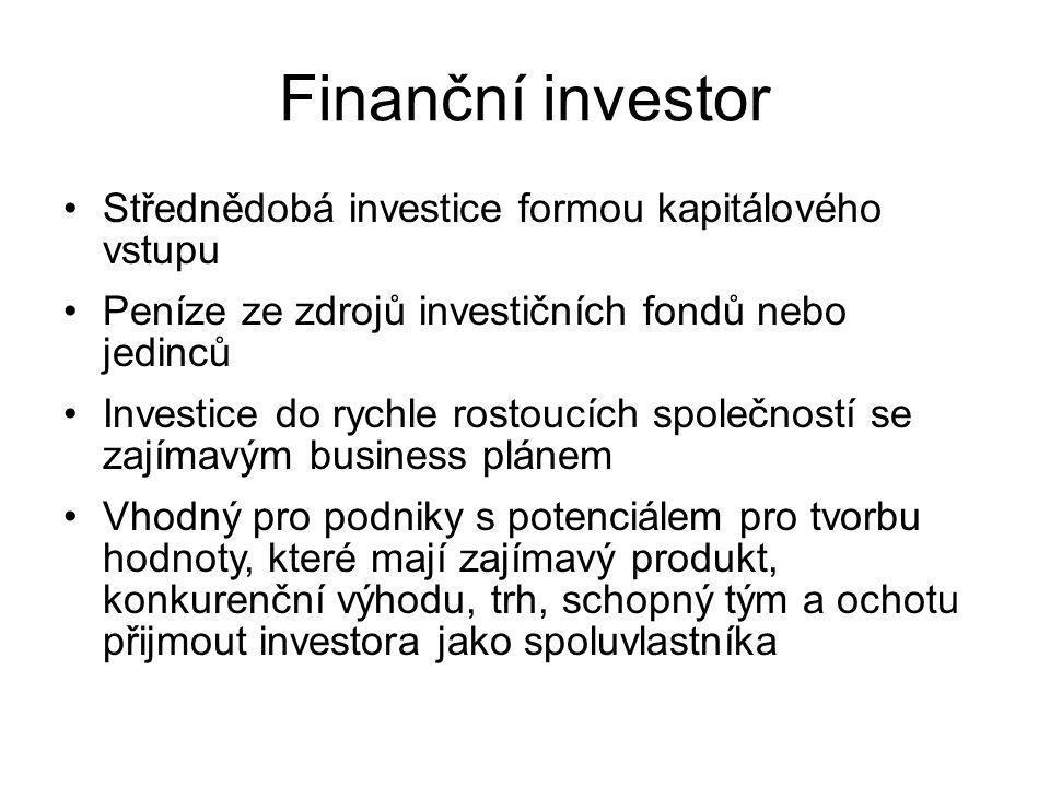 Finanční investor Střednědobá investice formou kapitálového vstupu Peníze ze zdrojů investičních fondů nebo jedinců Investice do rychle rostoucích společností se zajímavým business plánem Vhodný pro podniky s potenciálem pro tvorbu hodnoty, které mají zajímavý produkt, konkurenční výhodu, trh, schopný tým a ochotu přijmout investora jako spoluvlastníka