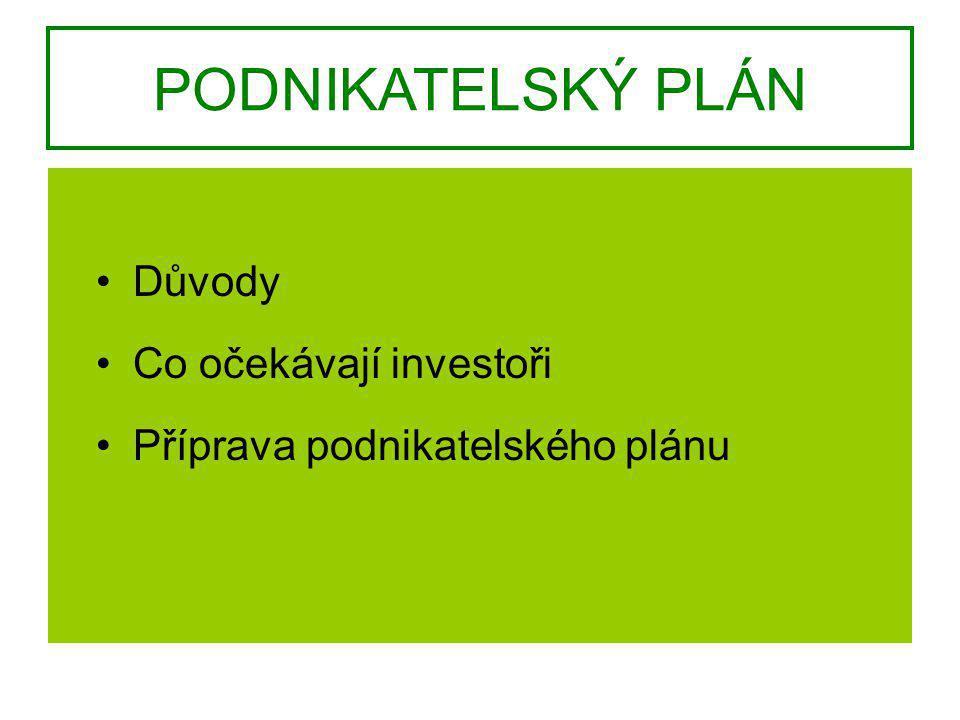 PODNIKATELSKÝ PLÁN Důvody Co očekávají investoři Příprava podnikatelského plánu