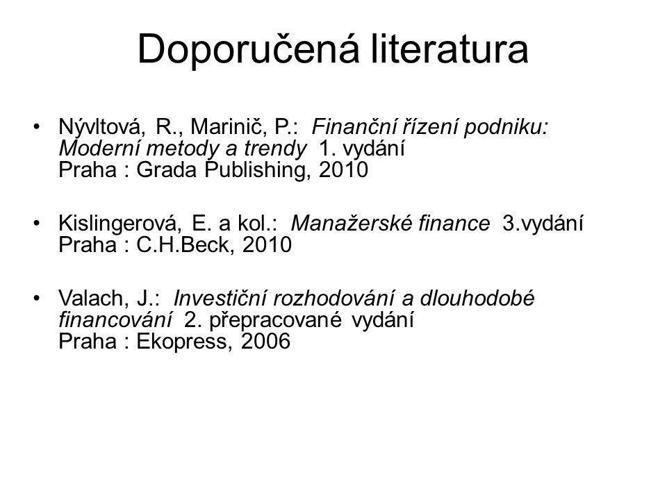 Doporučená literatura Nývltová, R., Marinič, P.: Finanční řízení podniku: Moderní metody a trendy 1.