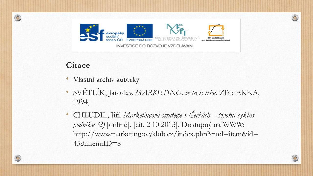 Citace Vlastní archiv autorky SVĚTLÍK, Jaroslav. MARKETING, cesta k trhu. Zlín: EKKA, 1994, CHLUDIL, Jiří. Marketingová strategie v Čechách – životní