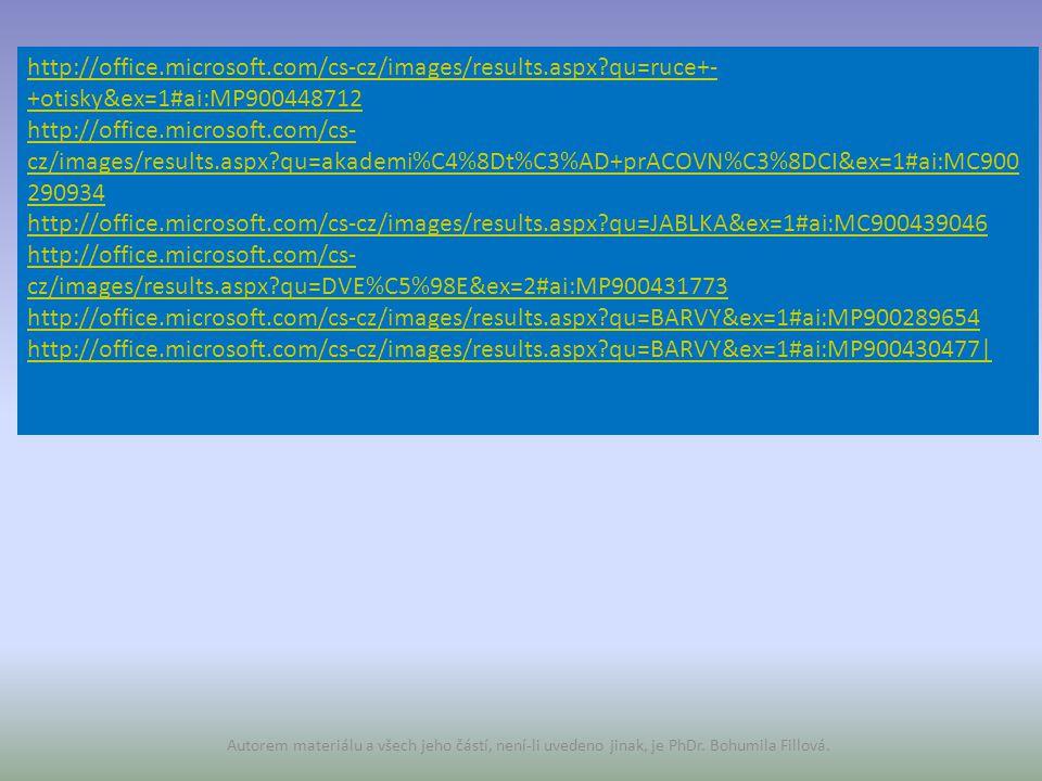 Autorem materiálu a všech jeho částí, není-li uvedeno jinak, je PhDr. Bohumila Fillová. http://office.microsoft.com/cs-cz/images/results.aspx?qu=ruce+
