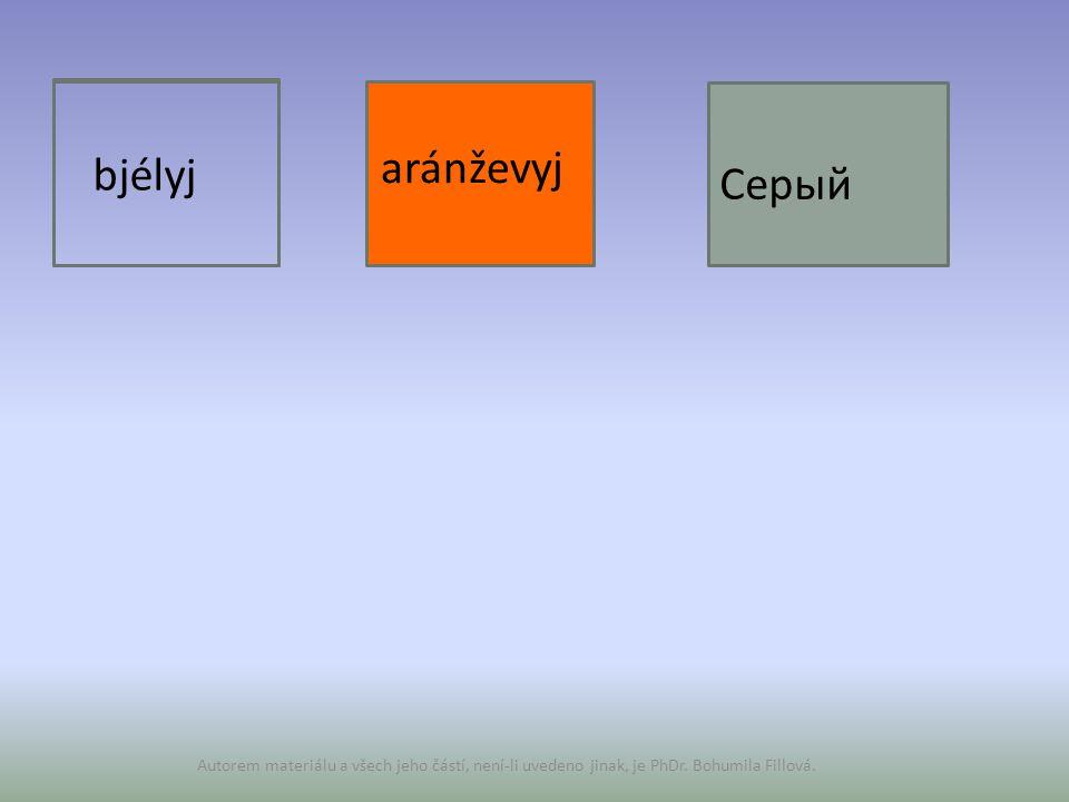 bjélyj séryj Autorem materiálu a všech jeho částí, není-li uvedeno jinak, je PhDr. Bohumila Fillová. aránževyj Серый