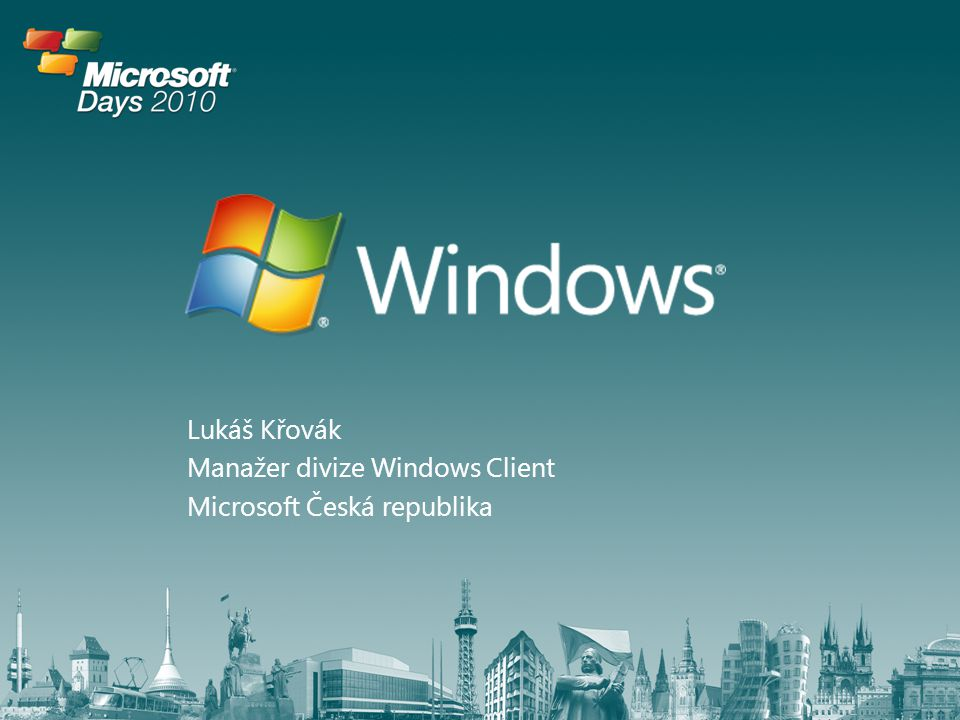 Lukáš Křovák Manažer divize Windows Client Microsoft Česká republika