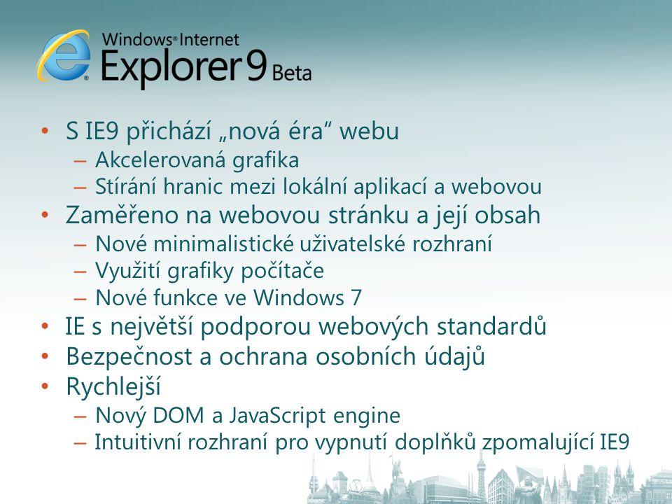 """S IE9 přichází """"nová éra webu – Akcelerovaná grafika – Stírání hranic mezi lokální aplikací a webovou Zaměřeno na webovou stránku a její obsah – Nové minimalistické uživatelské rozhraní – Využití grafiky počítače – Nové funkce ve Windows 7 IE s největší podporou webových standardů Bezpečnost a ochrana osobních údajů Rychlejší – Nový DOM a JavaScript engine – Intuitivní rozhraní pro vypnutí doplňků zpomalující IE9"""