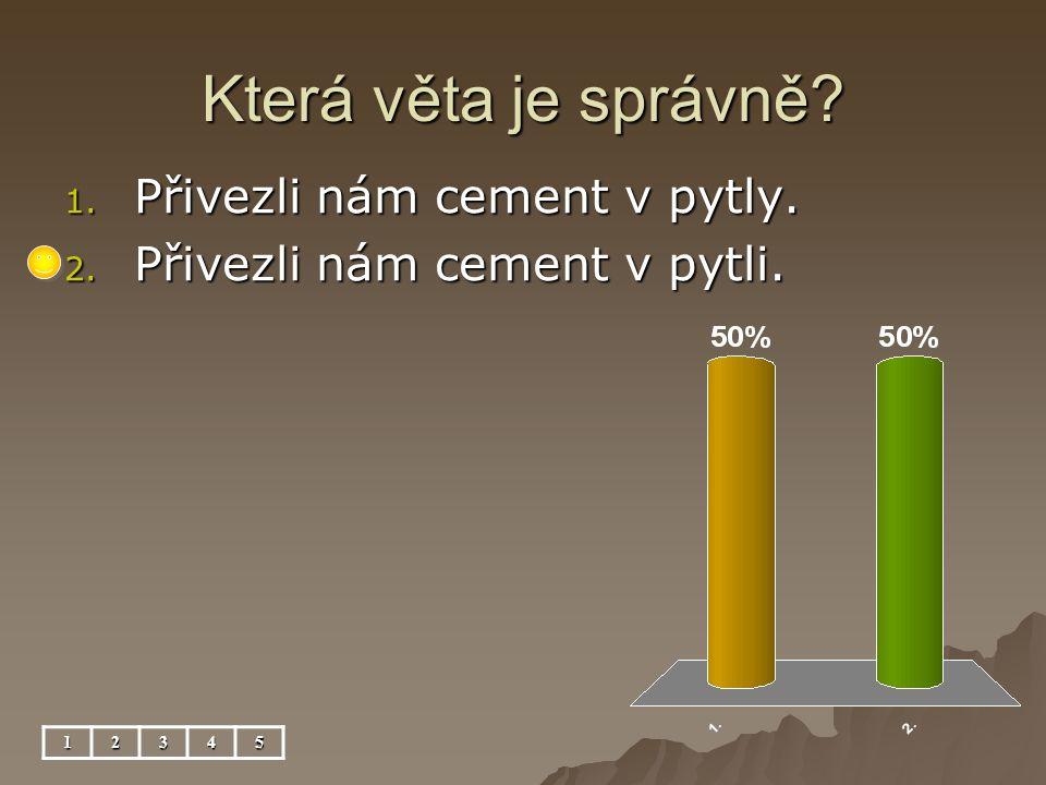 Která věta je správně 12345 1. Přivezli nám cement v pytly. 2. Přivezli nám cement v pytli.