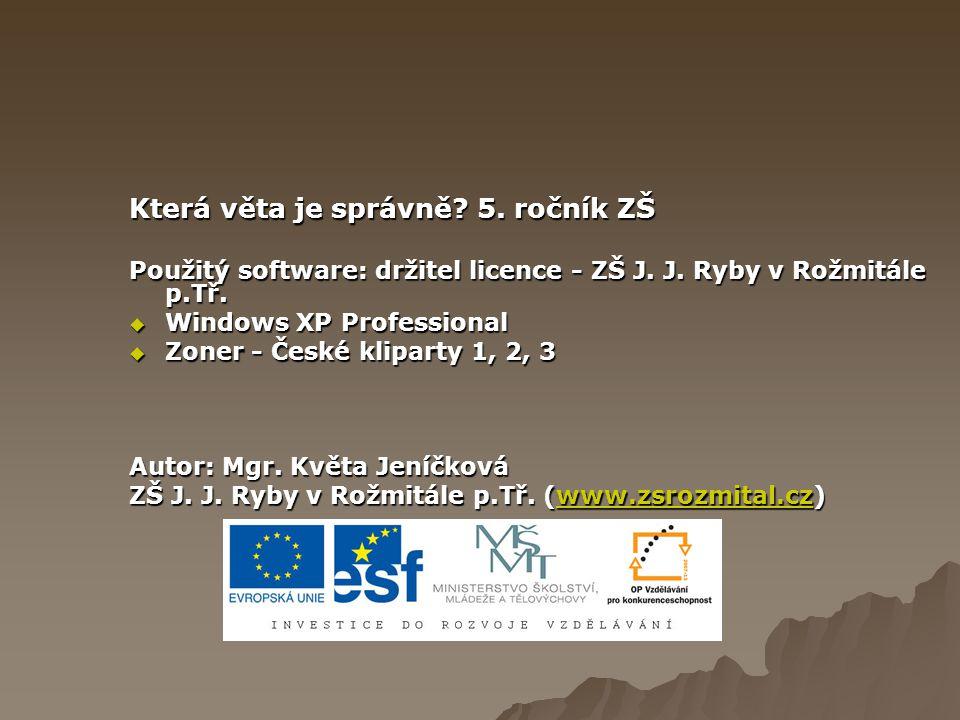 Která věta je správně. 5. ročník ZŠ Použitý software: držitel licence - ZŠ J.