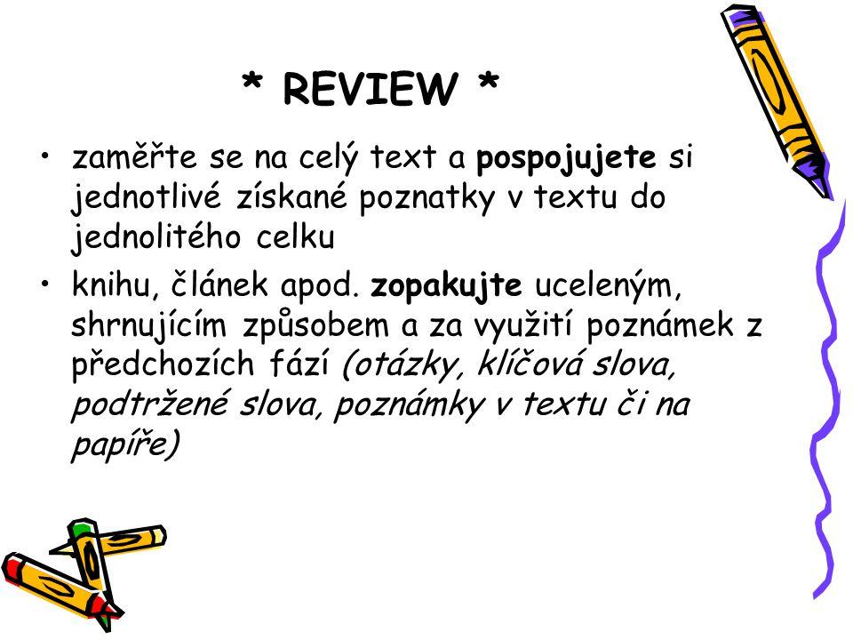 * REVIEW * zaměřte se na celý text a pospojujete si jednotlivé získané poznatky v textu do jednolitého celku knihu, článek apod. zopakujte uceleným, s