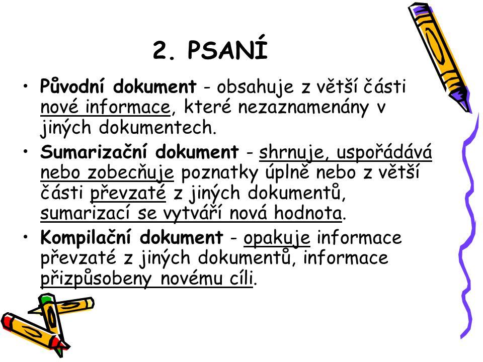 2. PSANÍ Původní dokument - obsahuje z větší části nové informace, které nezaznamenány v jiných dokumentech. Sumarizační dokument - shrnuje, uspořádáv
