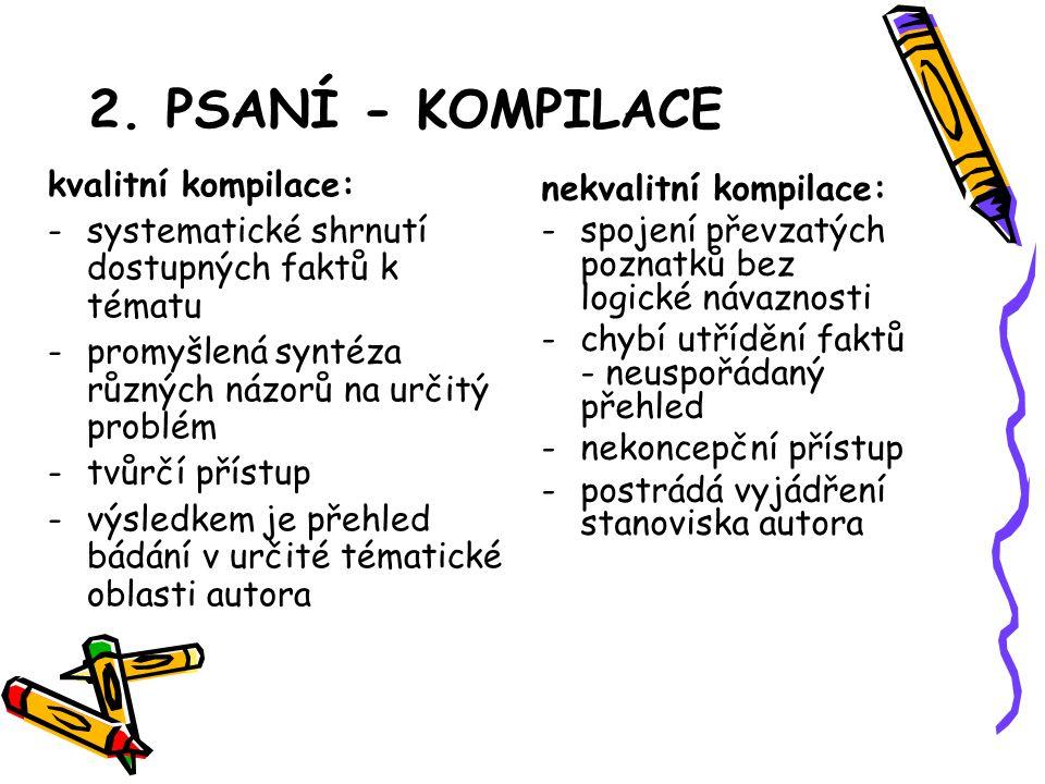 2. PSANÍ - KOMPILACE kvalitní kompilace: -systematické shrnutí dostupných faktů k tématu -promyšlená syntéza různých názorů na určitý problém -tvůrčí