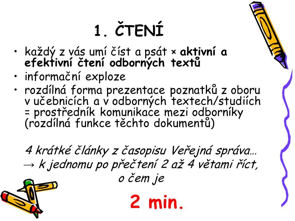 1. ČTENÍ každý z vás umí číst a psát × aktivní a efektivní čtení odborných textů informační exploze rozdílná forma prezentace poznatků z oboru v učebn