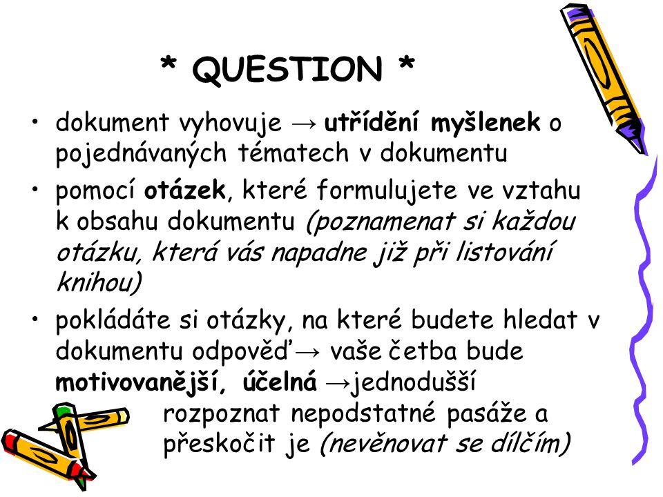 * QUESTION * dokument vyhovuje → utřídění myšlenek o pojednávaných tématech v dokumentu pomocí otázek, které formulujete ve vztahu k obsahu dokumentu