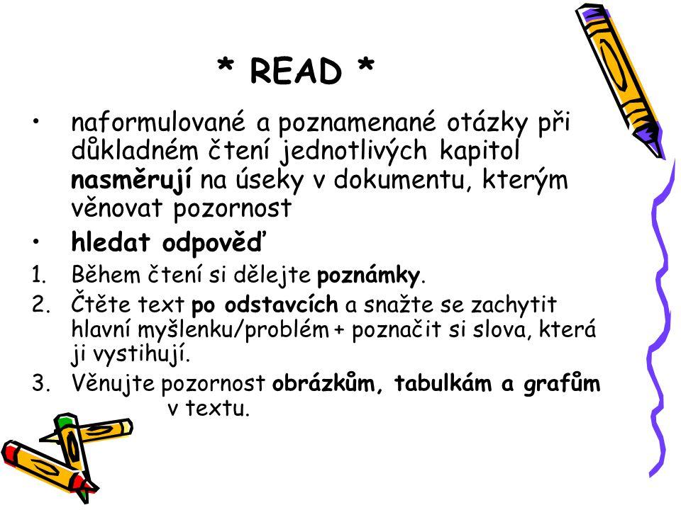 * READ * naformulované a poznamenané otázky při důkladném čtení jednotlivých kapitol nasměrují na úseky v dokumentu, kterým věnovat pozornost hledat o