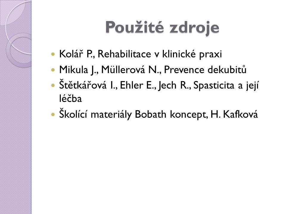 Použité zdroje Kolář P., Rehabilitace v klinické praxi Mikula J., Müllerová N., Prevence dekubitů Štětkářová I., Ehler E., Jech R., Spasticita a její