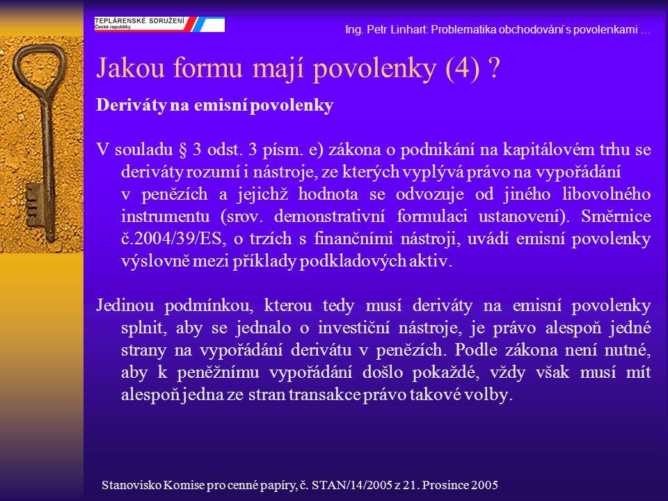 Jakou formu mají povolenky (4) ? Deriváty na emisní povolenky V souladu § 3 odst. 3 písm. e) zákona o podnikání na kapitálovém trhu se deriváty rozumí