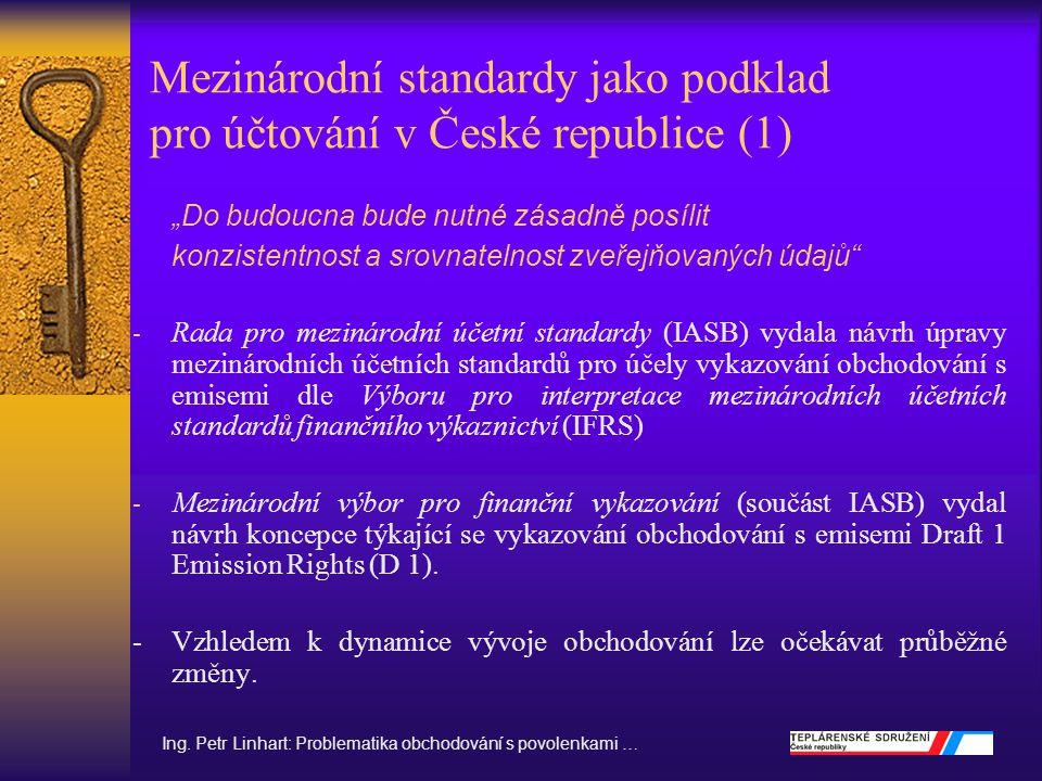 Mezinárodní standardy jako podklad pro účtování v České republice (2) - kótované společnosti na burze musí od roku 2005 sestavovat své finanční výkazy dle mezinárodních účetních standardů - nekótované společnosti tak musí následovat českou (mezinárodní) úpravu od roku 2005 - účetní jednotky, které používají Mezinárodní účetní standardy jsou vymezeny v ustanoveních zákona č.