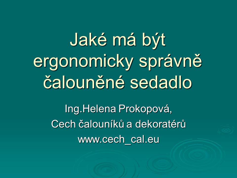 Jaké má být ergonomicky správně čalouněné sedadlo Ing.Helena Prokopová, Cech čalouníků a dekoratérů www.cech_cal.eu