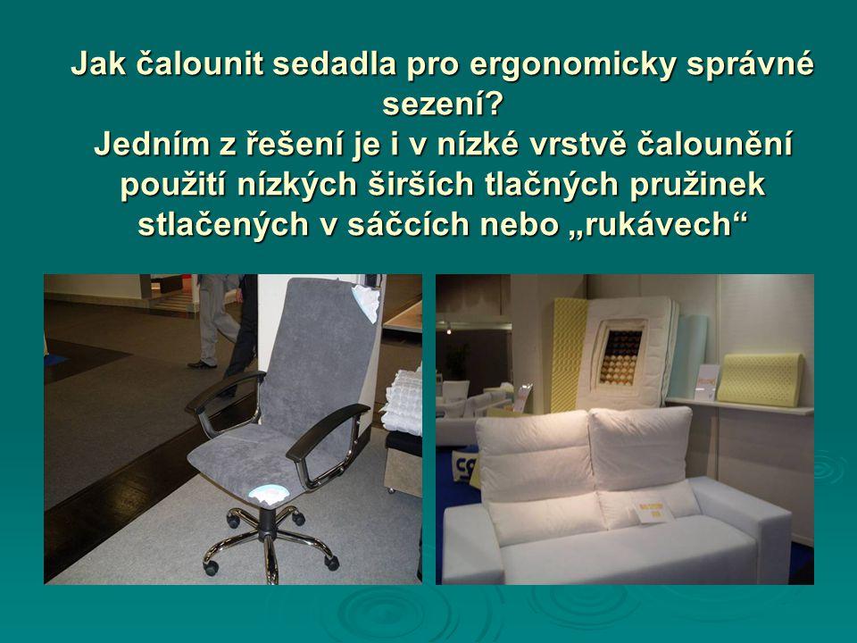 Jak čalounit sedadla pro ergonomicky správné sezení? Jedním z řešení je i v nízké vrstvě čalounění použití nízkých širších tlačných pružinek stlačenýc