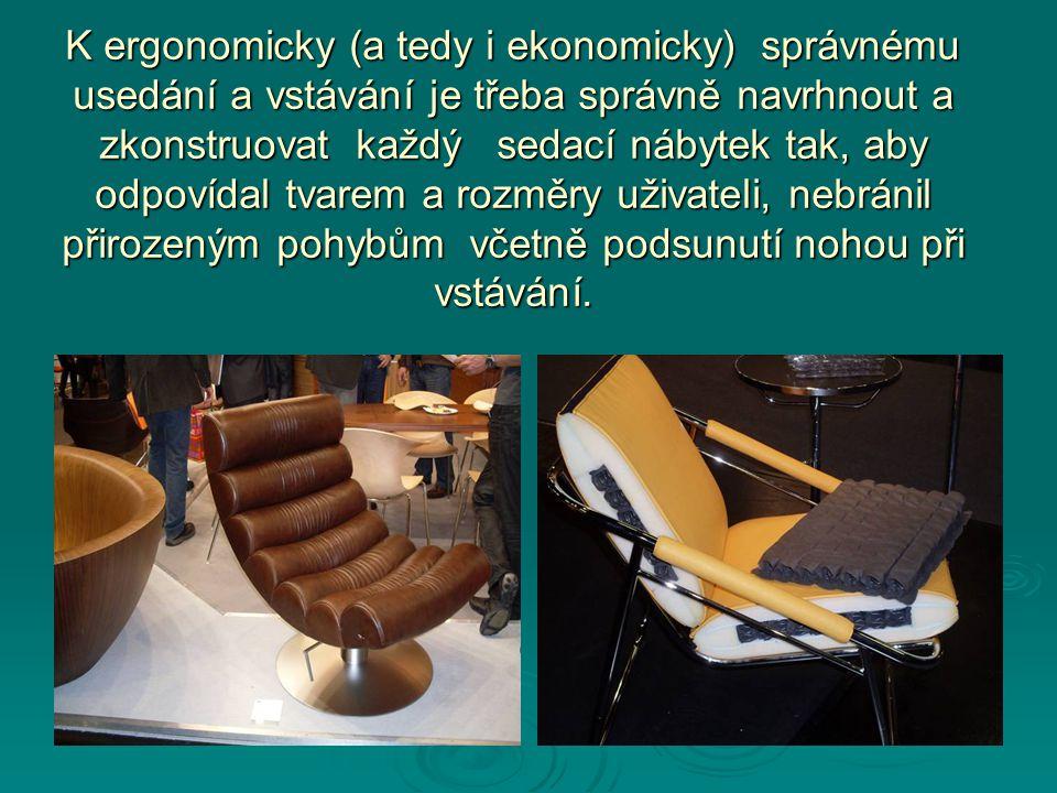 K ergonomicky (a tedy i ekonomicky) správnému usedání a vstávání je třeba správně navrhnout a zkonstruovat každý sedací nábytek tak, aby odpovídal tva