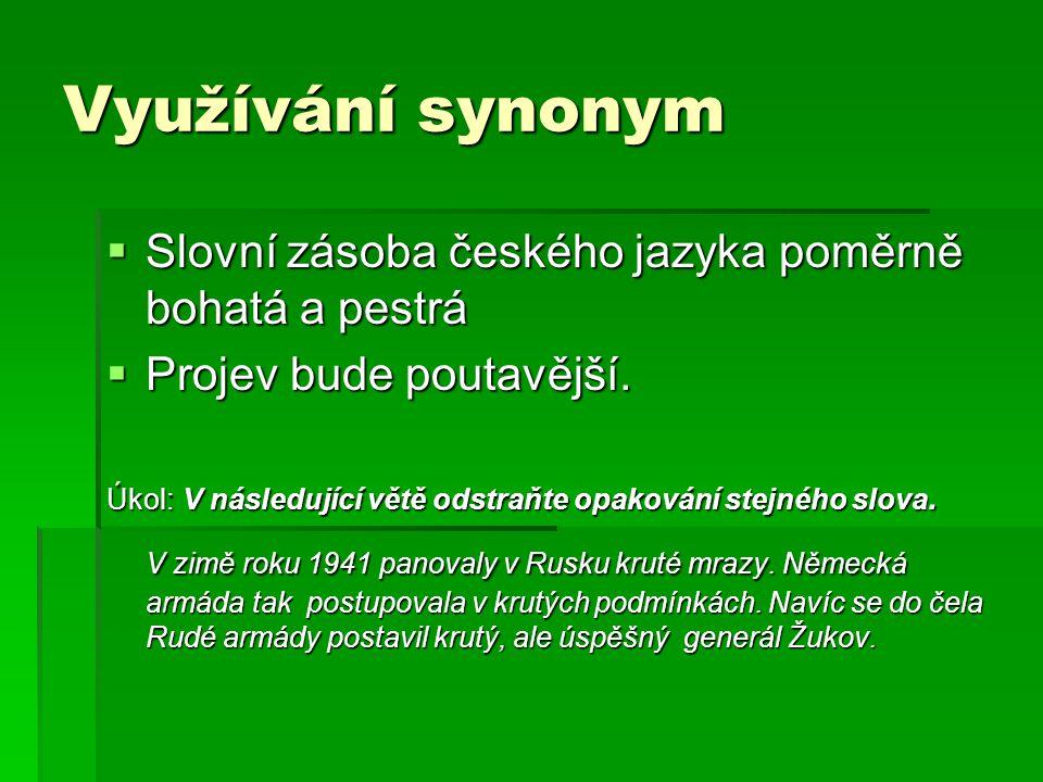 Využívání synonym  Slovní zásoba českého jazyka poměrně bohatá a pestrá  Projev bude poutavější.
