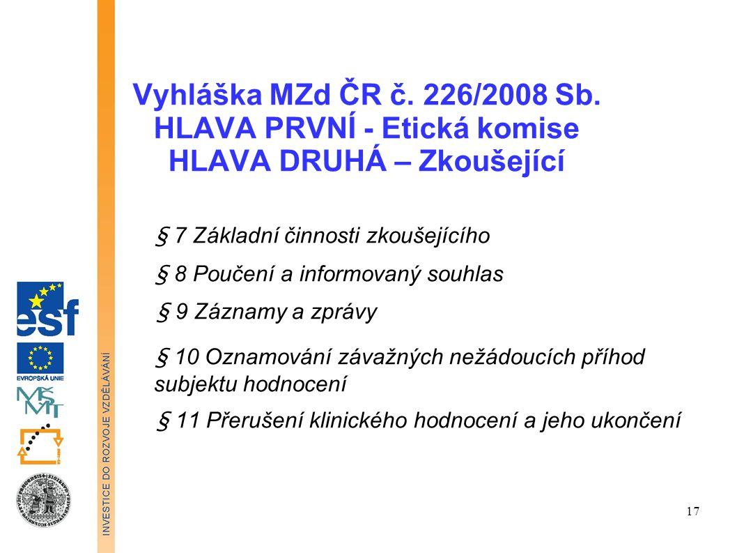 Vyhláška MZd ČR č. 226/2008 Sb. HLAVA PRVNÍ - Etická komise HLAVA DRUHÁ – Zkoušející § 7 Základní činnosti zkoušejícího § 8 Poučení a informovaný souh