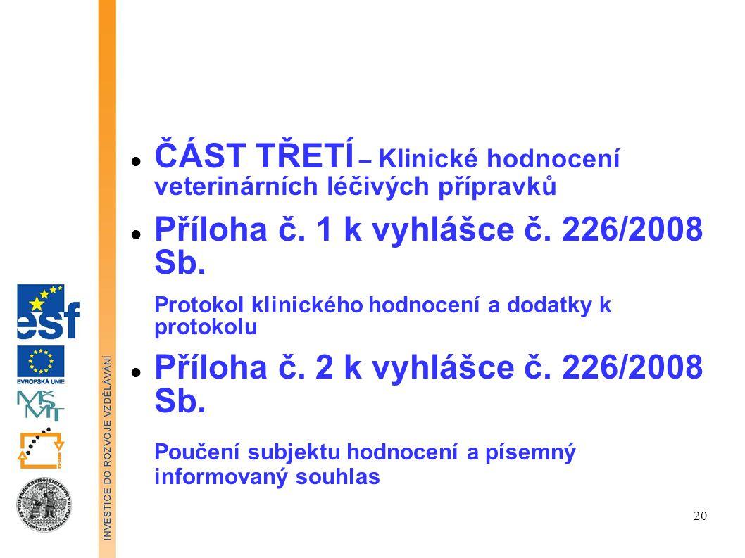 ČÁST TŘETÍ – Klinické hodnocení veterinárních léčivých přípravků Příloha č. 1 k vyhlášce č. 226/2008 Sb. Protokol klinického hodnocení a dodatky k pro