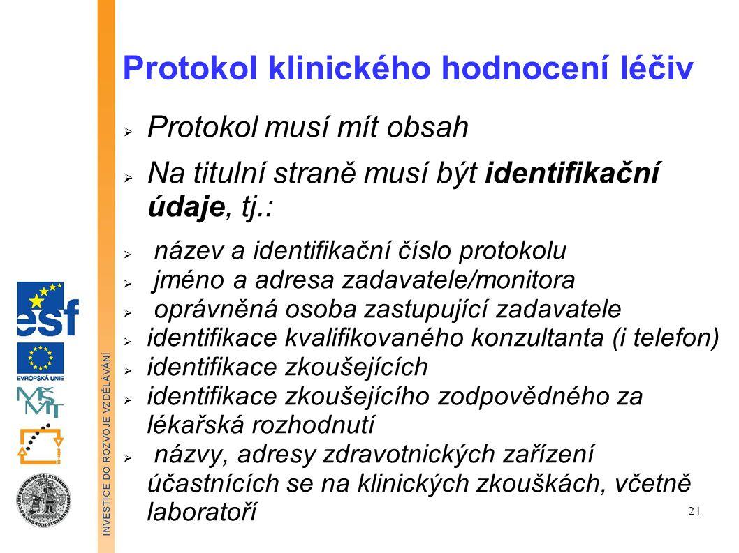 Protokol klinického hodnocení léčiv  Protokol musí mít obsah  Na titulní straně musí být identifikační údaje, tj.:  název a identifikační číslo pro