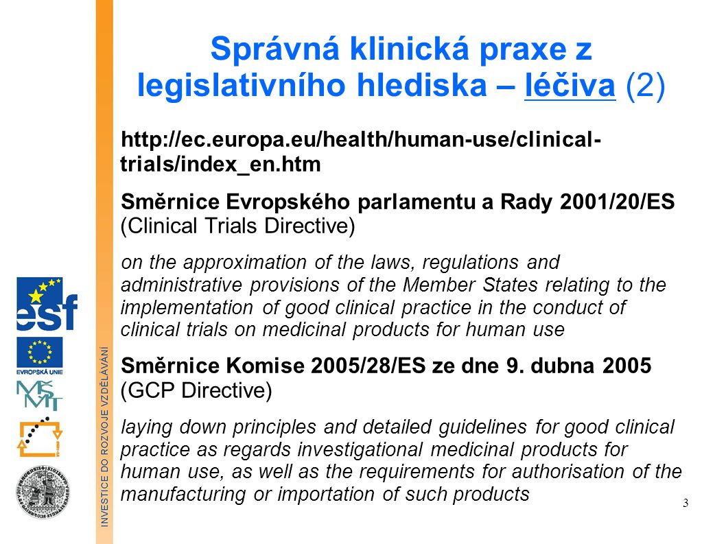 Správná klinická praxe z legislativního hlediska – léčiva (3) Klinické zkoušky s léčivy provedené mimo EU Directive 2001/83/EC - Community code relating to medicinal products for human use Eudralex Volume 10 of the publications The rules governing medicinal products in the European Union contains guidance documents applying to clinical trials European Medicines Agency The outcome of the Agency s evaluation is used by the European Commission to decide whether a medicine can be authorised for marketing in the European Union (EU) EU Clinical Trials Register - https://www.clinicaltrialsregister.eu/ 4