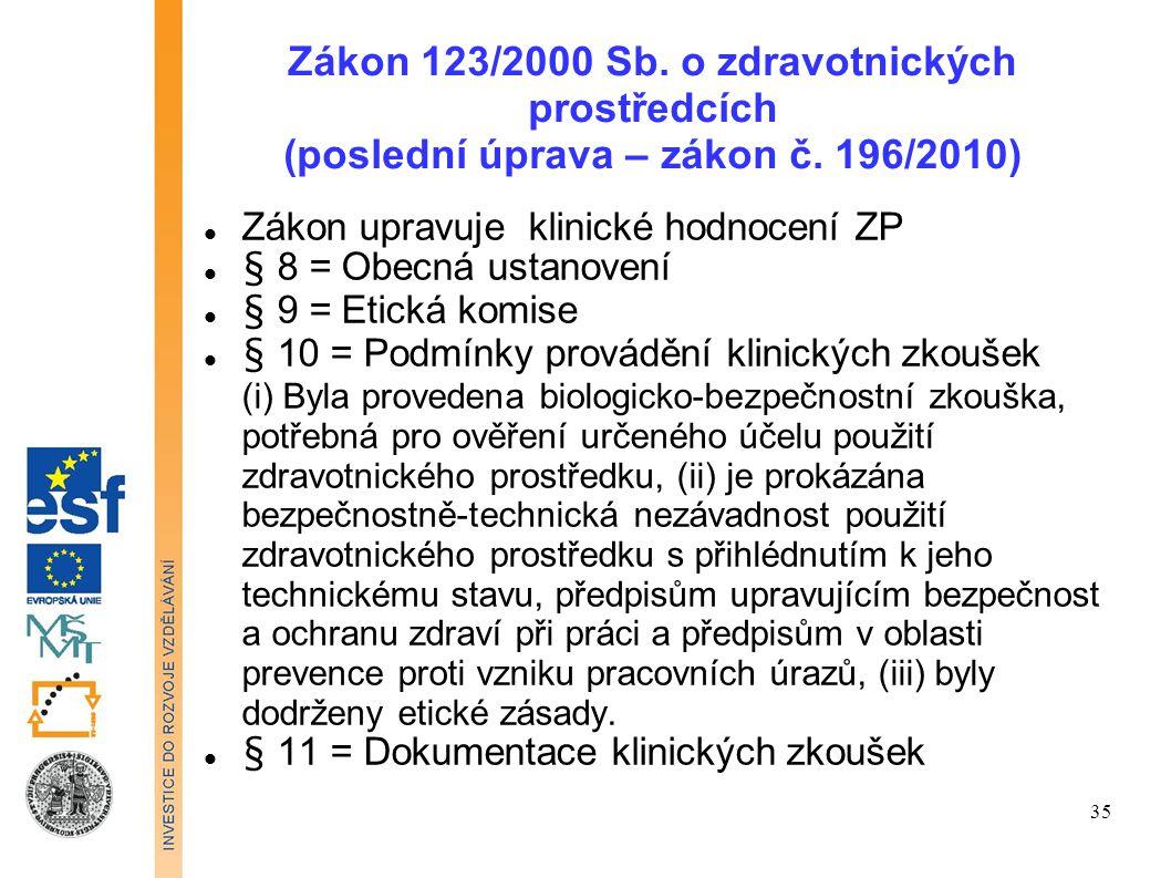 Zákon 123/2000 Sb. o zdravotnických prostředcích (poslední úprava – zákon č. 196/2010) Zákon upravuje klinické hodnocení ZP § 8 = Obecná ustanovení §