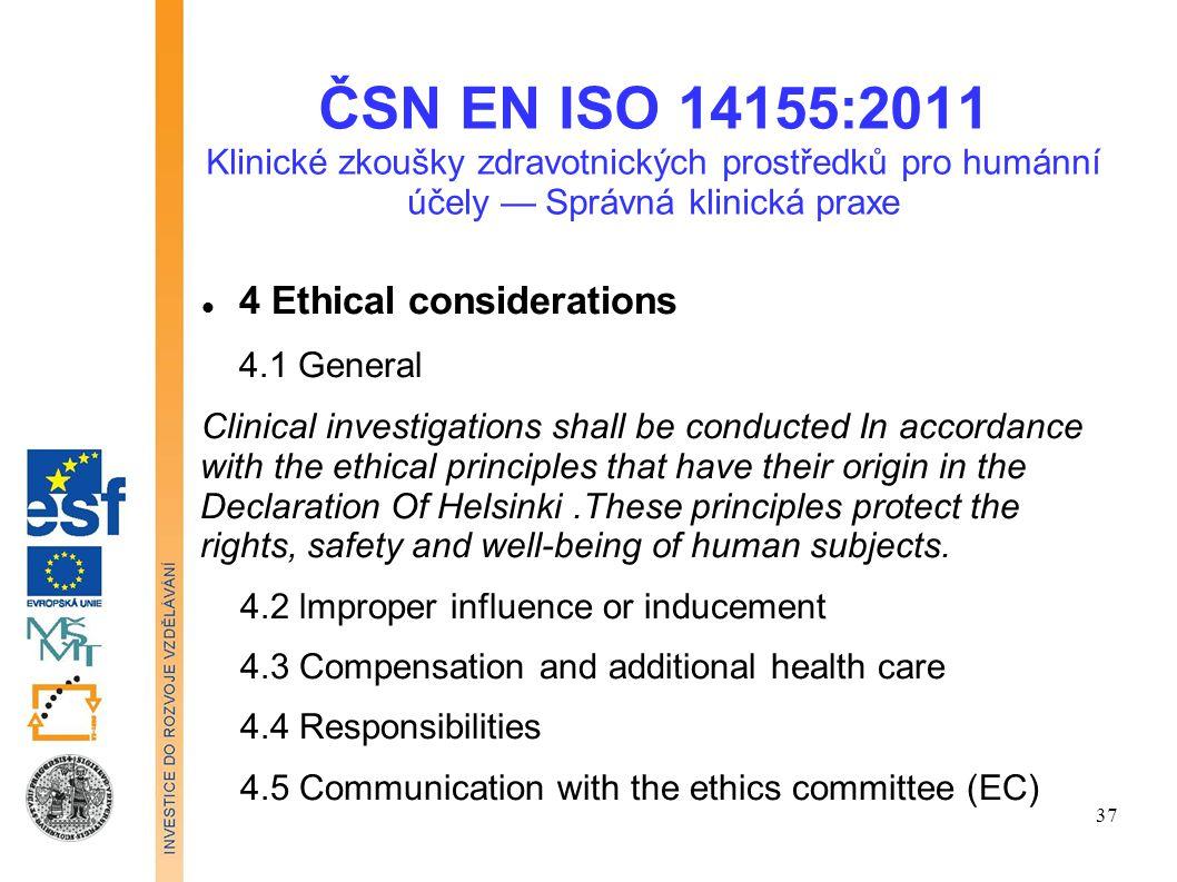 ČSN EN ISO 14155:2011 Klinické zkoušky zdravotnických prostředků pro humánní účely — Správná klinická praxe 4 Ethical considerations 4.1 General Clini