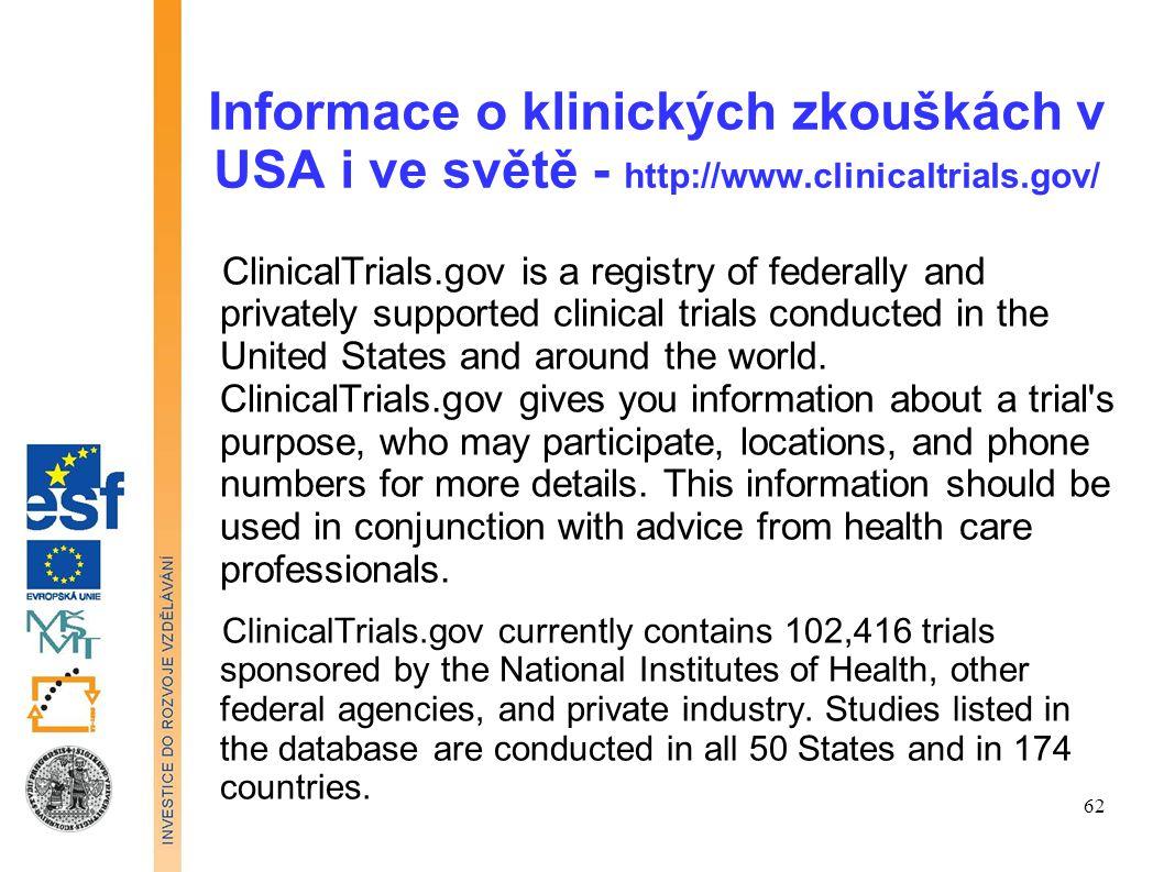 Informace o klinických zkouškách v USA i ve světě - http://www.clinicaltrials.gov/ ClinicalTrials.gov is a registry of federally and privately support