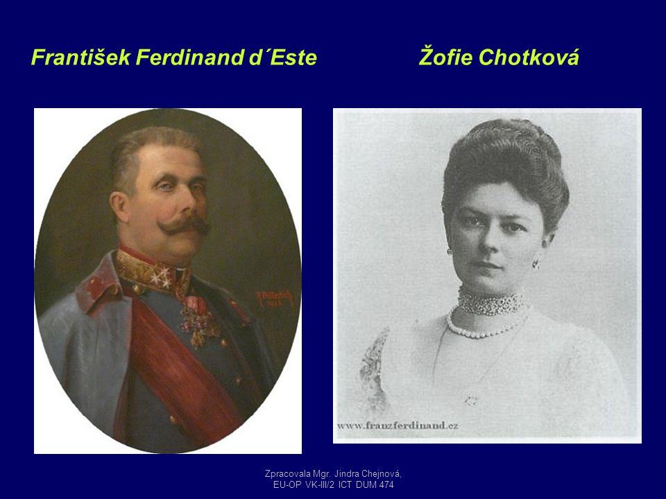 František Ferdinand d´EsteŽofie Chotková Zpracovala Mgr. Jindra Chejnová, EU-OP VK-III/2 ICT DUM 474