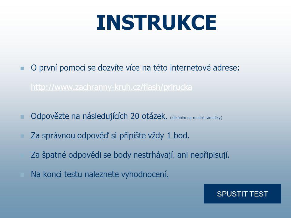 O první pomoci se dozvíte více na této internetové adrese: http://www.zachranny-kruh.cz/flash/prirucka Odpovězte na následujících 20 otázek.