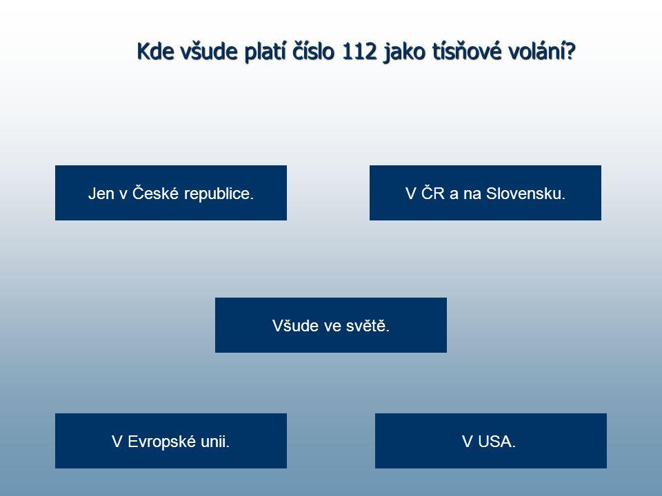 Kde všude platí číslo 112 jako tísňové volání? Jen v České republice. V Evropské unii. V ČR a na Slovensku. Všude ve světě. V USA.