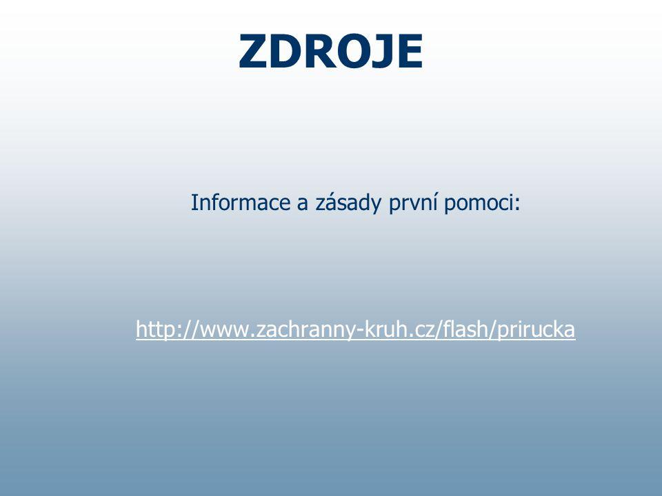 ZDROJE Informace a zásady první pomoci: http://www.zachranny-kruh.cz/flash/prirucka